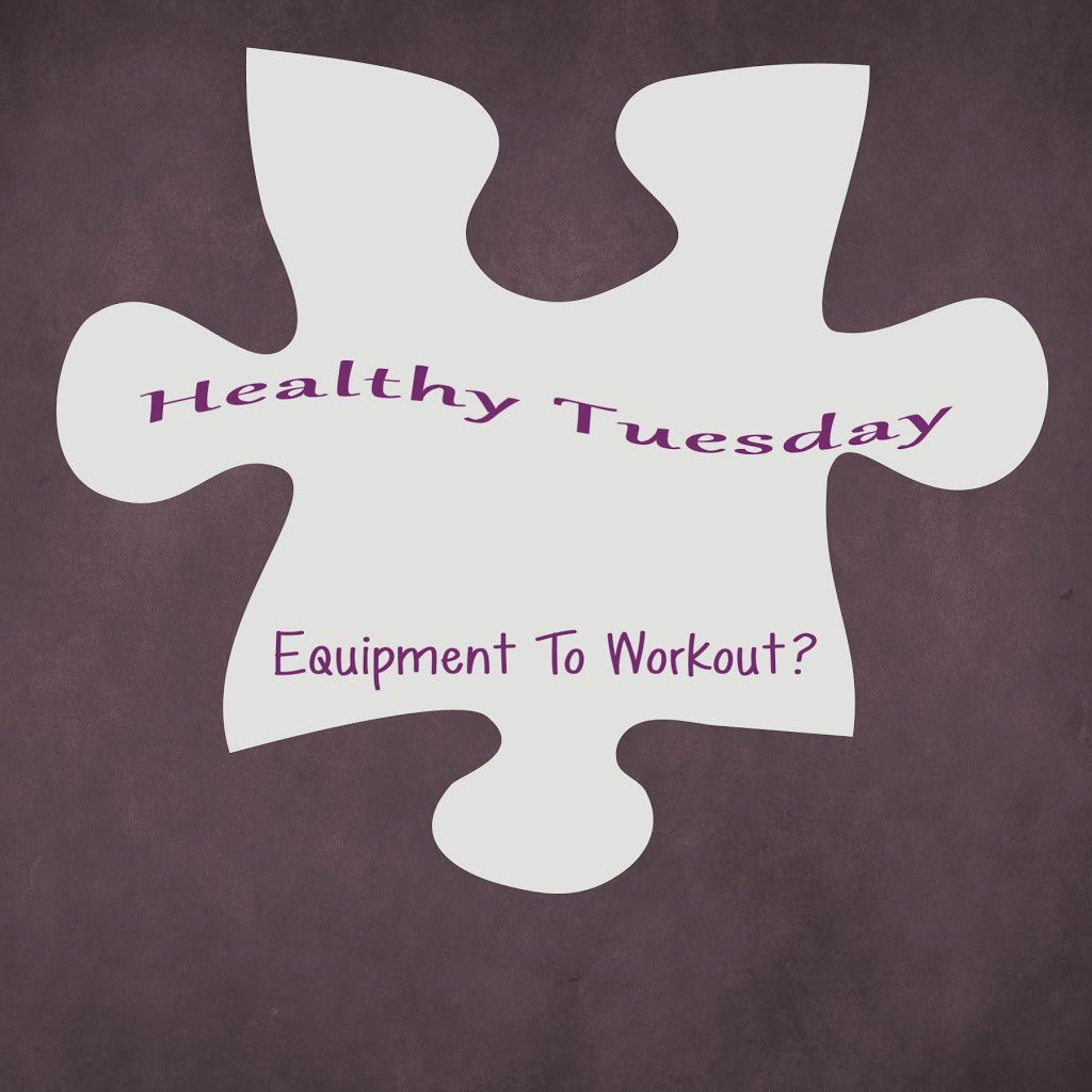 Healthy Tuesday – Equipment to Workout?