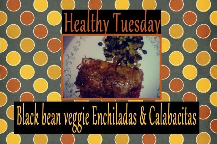 Healthy Tuesday – Black bean veggie Enchiladas with Calabacitas