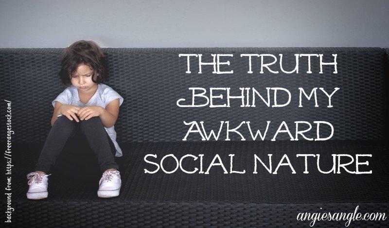 The Truth Behind My Awkward Social Nature