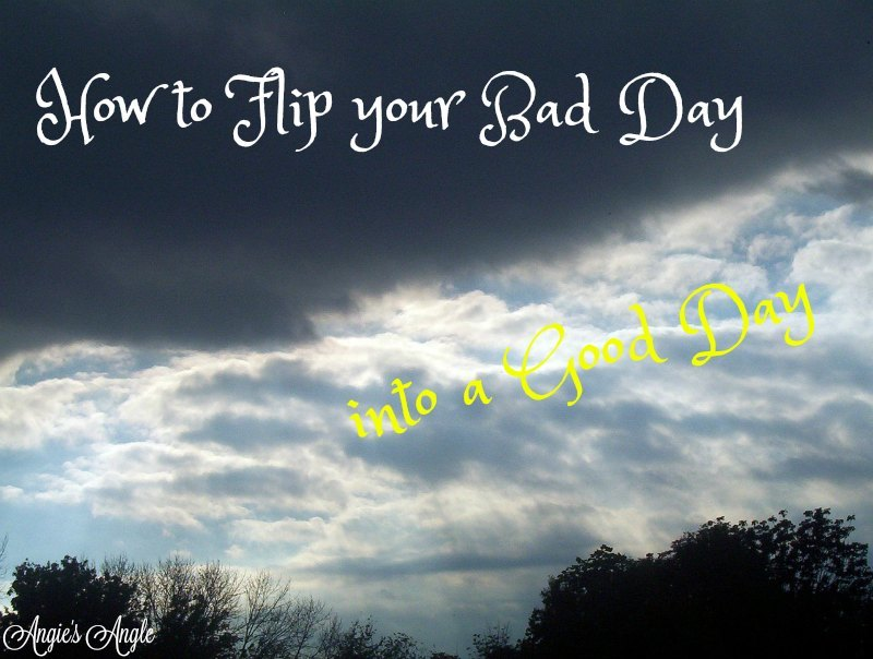 How to Flip your Bad Day into a Good Day