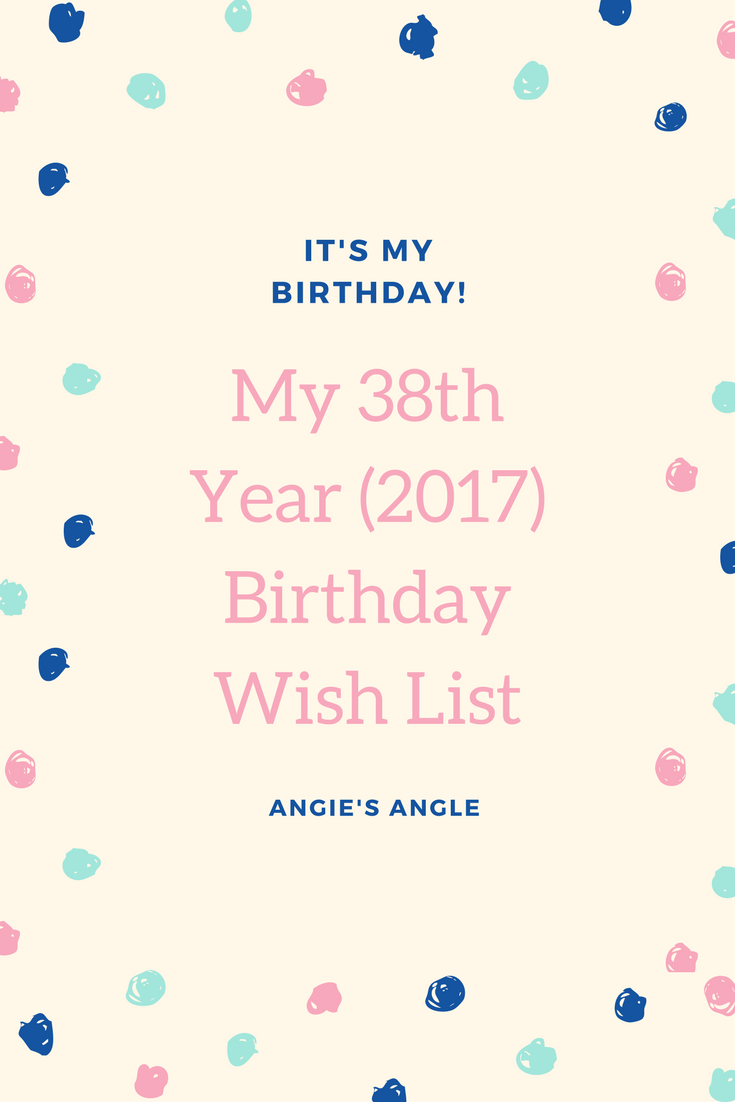 My 38th Year 2017 Birthday Wish List