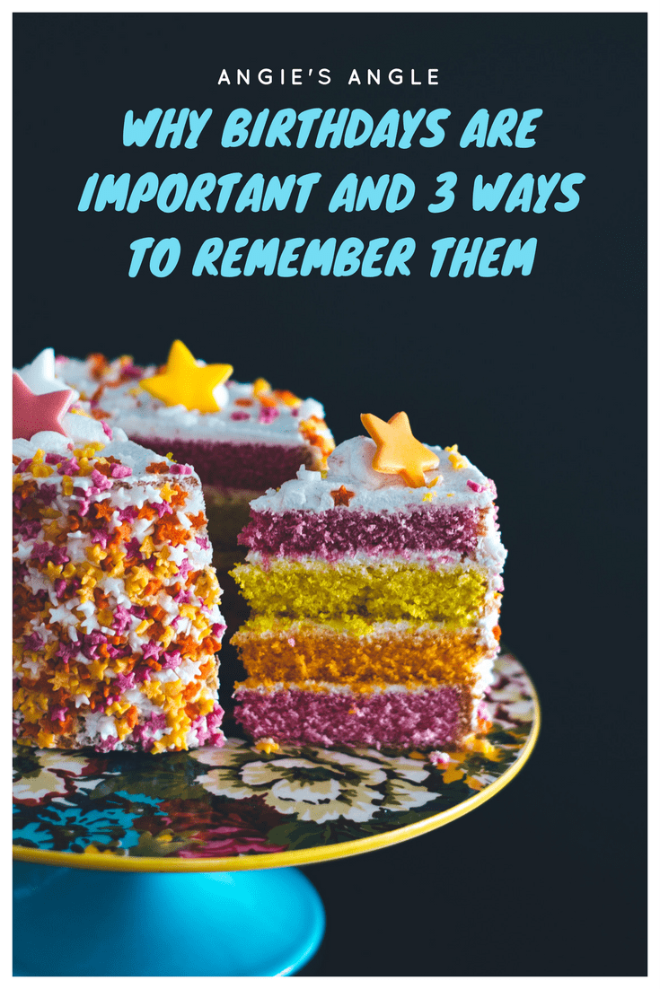 Why Birthdays are Important and 3 Ways to Remember Them