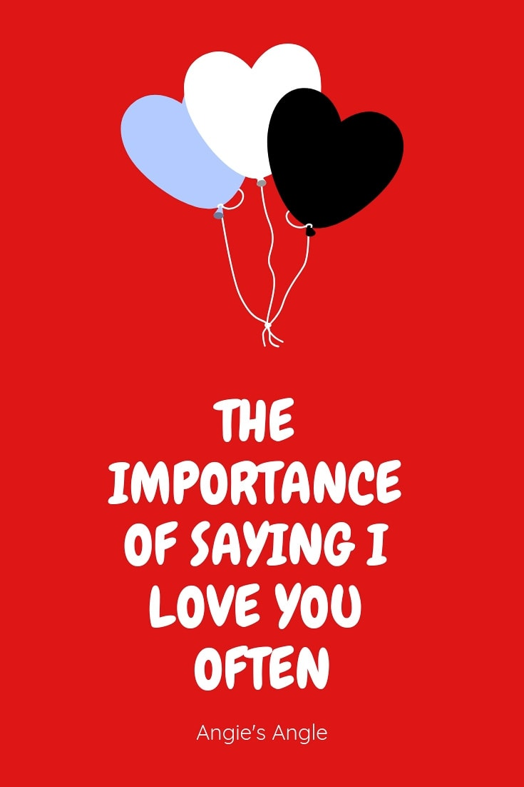 The Importance of Saying I Love You Often