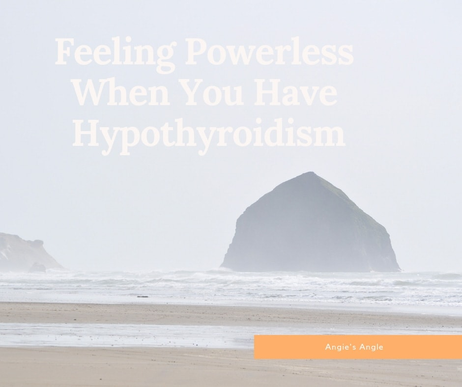 Feeling Powerless When You Have Hypothyroidism