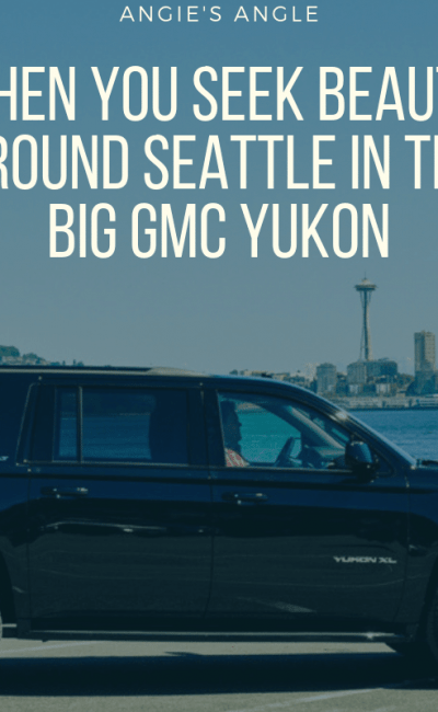 When You Seek Beauty Around Seattle in the Big GMC Yukon