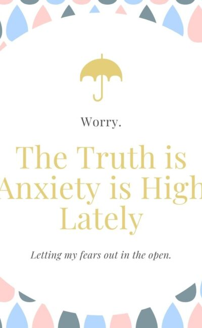 The Truth is Anxiety is High Lately