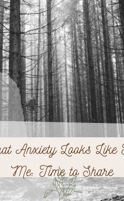 What Anxiety Looks Like For Me: Time to Share