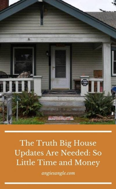 The Truth Big House Updates Are Needed: So Little Time and Money